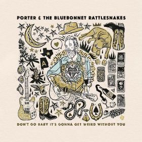 porter-and-the-bluebonnet-rattlesnakes-dont-go-baby-its-gonna-get-strange-without-you